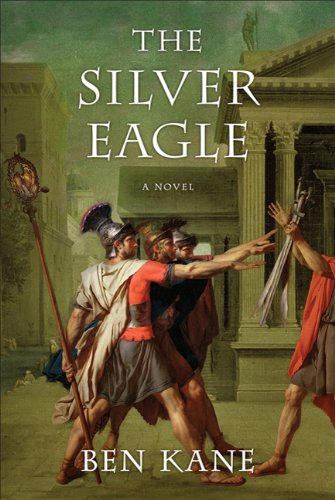 The Silver Eagle: A Novel of the Forgotten Legion (The Forgotten Legion Chronicles) (Ben Sale Silver)