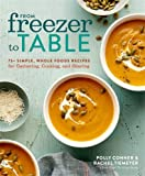 #5: From Freezer to Table: 75+ Simple, Whole Foods Recipes for Gathering, Cooking, and Sharing