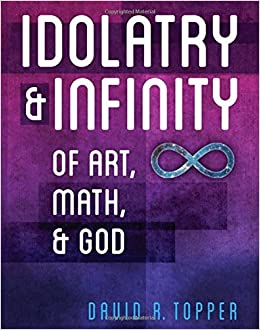 Book Idolatry and Infinity: Of Art, Math, and God