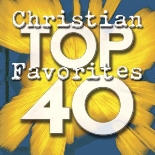 - Top 40 Christian Favorites