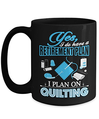 Great Gift for Quilters - I Do Have Retirement Plan - Quilting Coffee Mug - Novelty C-Handle Ceramic White Cozy 15-oz Gifts Tea Cup - Presents For Any