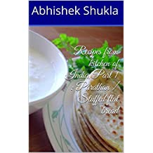 Recipes from kitchen of India, Part 1 : Parathan / Stuffed flat bread (The Cook Book: Kitchen of my Mom)