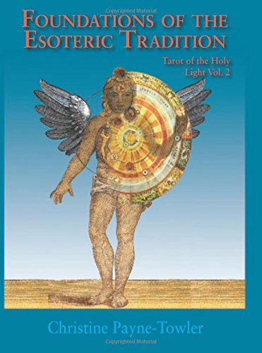 Read Online Foundations of the Esoteric Tradition:: Tarot of the Holy Light, Volume Two (Volume 2) ebook