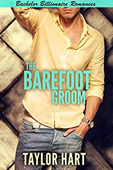 The Barefoot Groom: Bachelor Billionaire Romance (A Last Play Companion) by [Hart, Taylor]