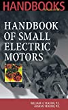 Handbook of Small Electric Motors, William Yeadon, Alan Yeadon, 007072332X