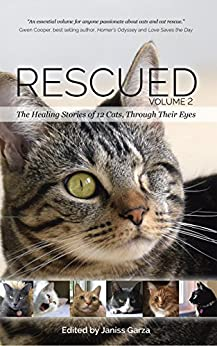 Rescued Volume 2: The Healing Stories of 12 Cats, Through Their Eyes by [Barnes, Deborah, Richman, Lisa L., Bowden, Marshall, Deane, Linda, Fleck, Kimberly, Gaston-Linn, Alisa A., Holm, Catherine, Kelley, JaneA, McAlee, Julie, Malena, Karen]