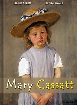 Mary Cassatt: 150+ Impressionist Paintings - Impressionism by [Ankele, Daniel, Ankele, Denise]