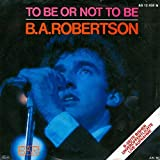 B. A. Robertson - To Be Or Not To Be - Asylum Records - AS 12 458 N