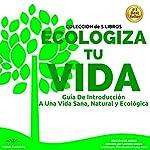 Ecologiza Tu Vida: Guía de Introducción a Una Vida Sana, Natural y Ecológica | Pilar Bueno,Lucy Bond