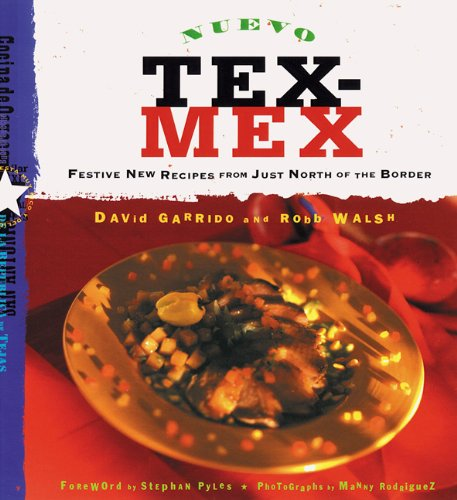 Nuevo Tex-Mex: Festive New Recipes from Just North of the Border by Robb Walsh, David Garrido