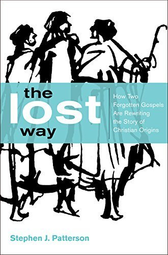 The Lost Way: How Two Forgotten Gospels Are Rewriting the Story of Christian Origins by Stephen J. Patterson (2014-10-21)