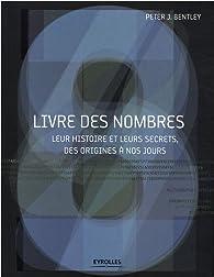Livre des nombres : Leur histoire et leurs secrets, des origines à nos jours par  Peter J. Bentley