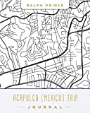 Acapulco (Mexico) Trip Journal: Lined Acapulco (Mexico) Vacation/Travel Guide Accessory Journal/Diary/Notebook With Acapulco (Mexico) Map Cover Art