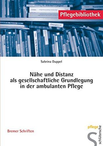 Nähe und Distanz als gesellschaftliche Grundlegung in der ambulanten Pflege: Bremer Schriften (Pflegebibliothek - Bremer Schriften)