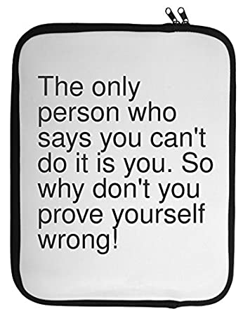 The Only Person Who Says You Cant Do It Is You So Why Laptop Case
