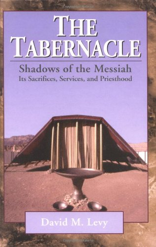 The Tabernacle--Shadows of the Messiah: Its Sacrifices, Services, and Priesthood