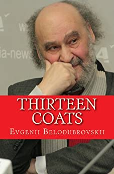 Thirteen Coats: A Meditation on St. Petersburg by [Belodubrovskii, Evgenii]