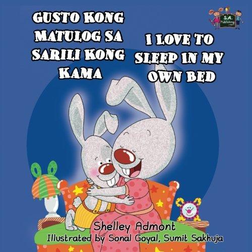 Gusto Kong Matulog Sa Sarili Kong Kama- I Love to Sleep in My Own Bed (Tagalog childrens books, Tagalog kids books): tagalog for toddlers, tagalog ... Bilingual Collection) (Tagalog Edition)