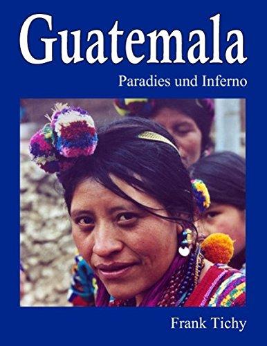 Guatemala: Paradies und Inferno
