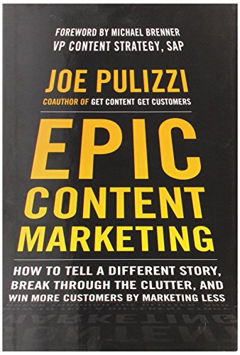 Epic-Content-Marketing-How-to-Tell-a-Different-Story-Break-through-the-Clutter-and-Win-More-Customers-by-Marketing-Less