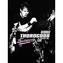 George Thorogood & The Destroyers - 30th Anniversary Tour Live