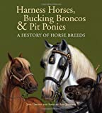 Harness Horses, Bucking Broncos and Pit Ponies, Jeff Crosby, Shelley Ann Jackson, 0887769861