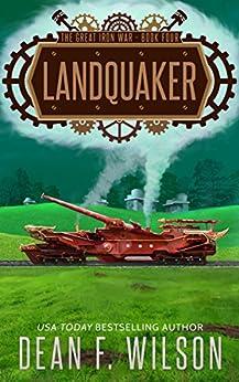 Landquaker: A Steampunk Dystopian Adventure (The Great Iron War, Book 4) by [Wilson, Dean F.]