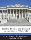 Teacher Supply and Demand in the State of Colorado, Robert E. Reichardt, 1288802595