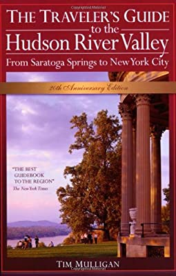 The Traveler's Guide to the Hudson River Valley: From Saratoga Springs to New York City (Traveler's Guide to the Hudson River Valley)