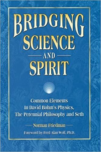 Bridging Science And Spirit Common Elements In David Bohm S Physics