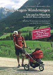Kinderwagen-Wanderungen um und in München Sonderteil: Almen und Isarverlauf: 51 schöne Wanderungen und Ausflugsziele vom Baby bis zum Vorschulkind