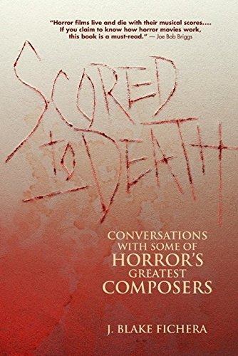 Scored to Death: Conversations with Some of Horror's Greatest -