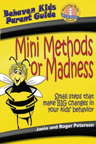 Mini Methods or Madness: Small Steps That Make Big Changes in Your Kids' Behavior (Behave'n Kids Parent ()