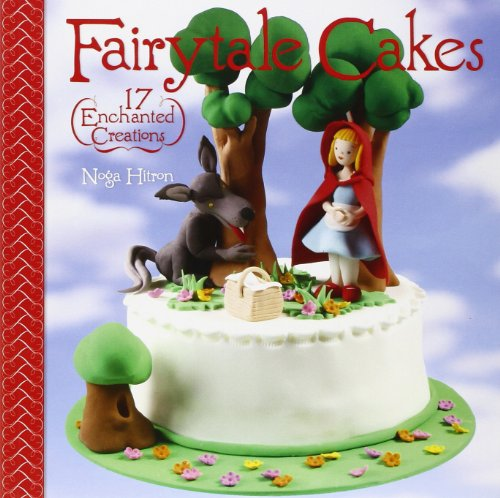 Fairy Tale Cakes (Fairytale Cakes: 17 Enchanted Creations)