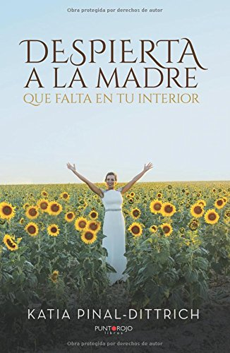 Despierta a la madre que falta en tu interior  [Pinal, Katia] (Tapa Blanda)
