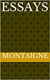 MONTAIGNE / essays (Complete with Table of Contents)