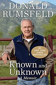 Known and Unknown: A Memoir by [Rumsfeld, Donald]