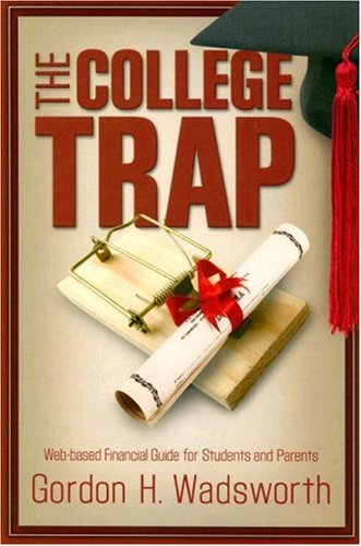 College Trap, The: Web-based Financial Guide for Students and Parents