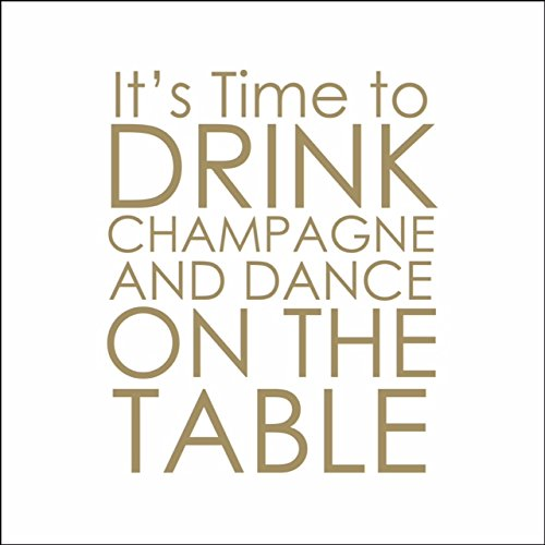 Mary Phillips Cocktail Napkins - It's Time to Drink Champagne and Dance on the Table. by Mary Phillips Designs B013C9X962