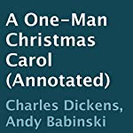 A One-Man Christmas Carol (Annotated) | Charles Dickens,Andy Babinski
