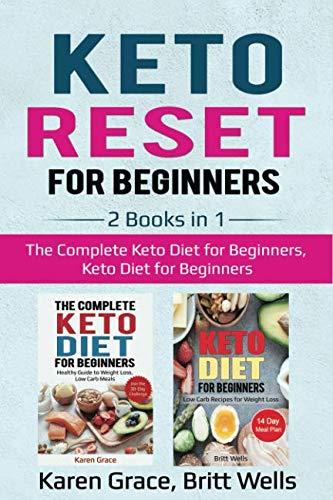 Keto Reset for Beginners: 2 Books in 1: The Complete Keto Diet for Beginners, Keto Diet for Beginners by Karen Grace, Britt Wells
