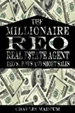 img - for Millionaire REO Real Estate Agent: The Secret of REO's, BPO's, and Short Sales book / textbook / text book