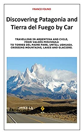 Discovering Patagonia and Tierra Del Fuego by Car