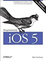 Programming iOS 5: Fundamentals of iPhone, iPad, and iPod touch Development, 2nd Edition Front Cover