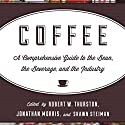 Coffee: A Comprehensive Guide to the Bean, the Beverage, and the Industry Audiobook by Jonathan Morris, Robert W. Thurston, Shawn Steiman Narrated by Dan Kassis