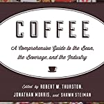 Coffee: A Comprehensive Guide to the Bean, the Beverage, and the Industry | Robert W. Thurston,Jonathan Morris,Shawn Steiman