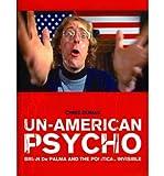 [(Un-American Psycho: Brian De Palma and the Political Invisible )] [Author: Chris Dumas] [Jul-2012]