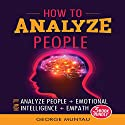 How to Analyze People - Three Book Bundle: How to Analyze People, Emotional Intelligence, and Empath Audiobook by George Muntau Narrated by Commodore James
