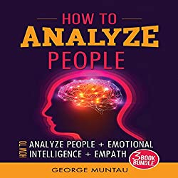 How to Analyze People - Three Book Bundle: How to Analyze People, Emotional Intelligence, and Empath