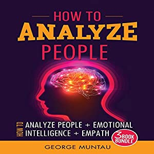 How to Analyze People - Three Book Bundle: How to Analyze People, Emotional Intelligence, and Empath Audiobook